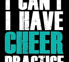 I CAN'T I HAVE CHEER PRACTICE by fancytees