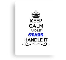 Keep Calm and Let STATS Handle it Canvas Print