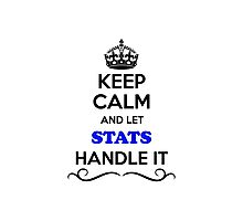 Keep Calm and Let STATS Handle it Photographic Print