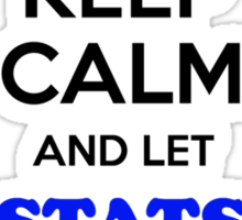Keep Calm and Let STATS Handle it Sticker