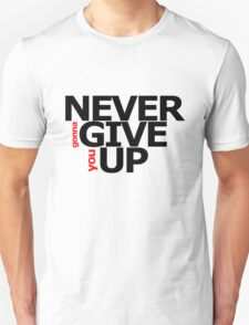 NEVER gonna GIVE you UP! Unisex T-Shirt