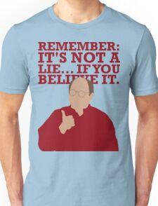 It's not a lie... Unisex T-Shirt