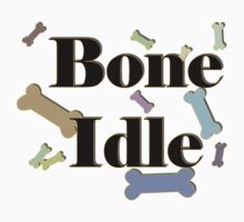 Bone Idle T-Shirt by simpsonvisuals