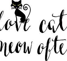 Love Cats. Meow Often. by noeldolan