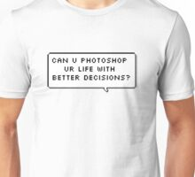 can u photoshop ur life with better decisions? Unisex T-Shirt