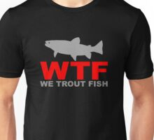 WTF - WE TROUT FISH Unisex T-Shirt