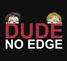 Dude, NO EDGE by lasarack