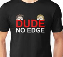 Dude, NO EDGE Unisex T-Shirt