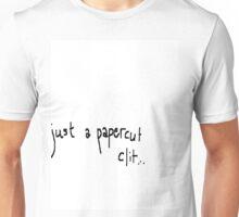 just a papercut clit Unisex T-Shirt