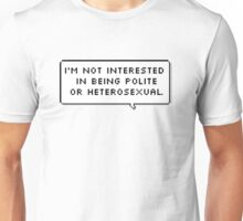 I'm not interested in being polite or heterosexual Unisex T-Shirt