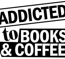 ADDICTED TO BOOKS & COFFEE by birthdaytees