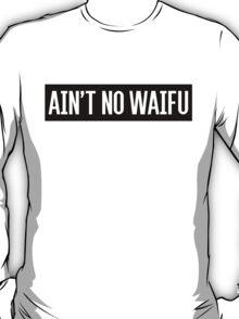 Ain't No Waifu (White) T-Shirt