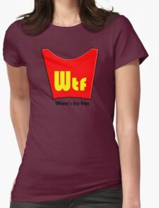 WTF - WHERES THE FRIES Womens Fitted T-Shirt