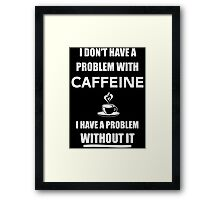 Funny Coffee Caffeine Addiction T Shirt Framed Print