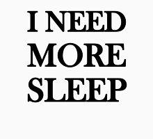 I NEED MORE SLEEP Unisex T-Shirt