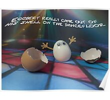 Eggbert really came out of his shell on the dancefloor Poster