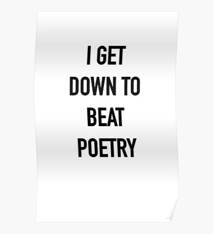 I Get Down to Beat Poetry - Hipster/Music/Trendy Lyrics Poster