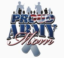 Proud Army Mom by magiktees