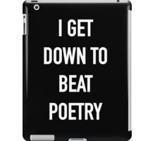 I Get Down to Beat Poetry (Dark) - Hipster/Music/Trendy Lyrics iPad Case/Skin