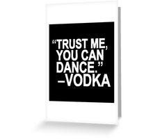 Trust Me You Can Dance. Vodka Greeting Card