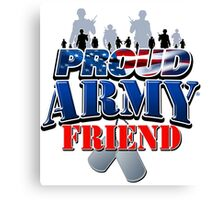 Proud Army Friend Canvas Print