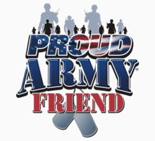 Proud Army Friend by magiktees