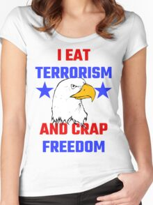 I Eat Terrorism And Crap Freedom Women's Fitted Scoop T-Shirt