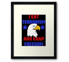 I Eat Terrorism And Crap Freedom Framed Print