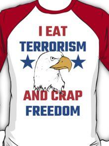 I Eat Terrorism And Crap Freedom T-Shirt