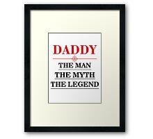 Daddy-The Man The Myth The Legend Framed Print
