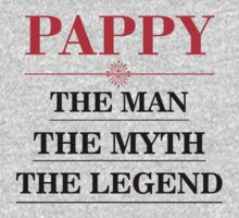 Pappy - The Man The Myth The Legend by johnlincoln2557