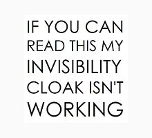 If you can read this my invisibility cloak isn't working Unisex T-Shirt