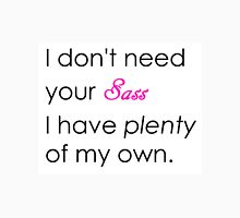 I Don't Need Your Sass I Have Plenty of my Own Unisex T-Shirt