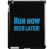 Run Now BEER LATER iPad Case/Skin