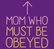 MOM WHO MUST BE OBEYED T-Shirt