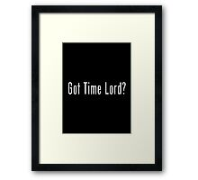 Got Time Lord? Framed Print