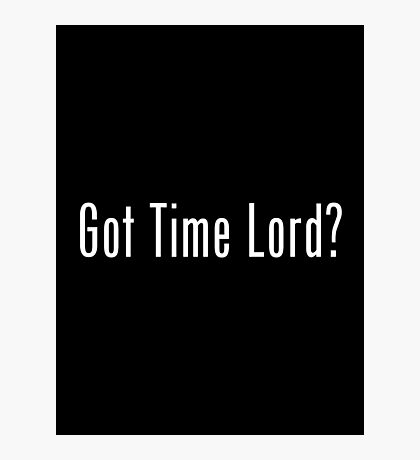 Got Time Lord? Photographic Print