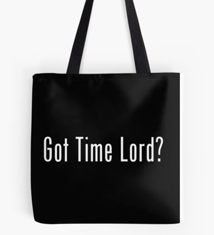 Got Time Lord? Tote Bag