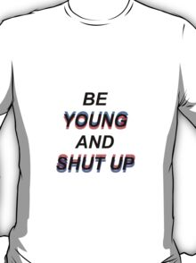 """Be young and shut up"" T-Shirt"