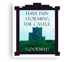 Have Fun Storming the Castle Canvas Print