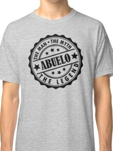Abuelo - The Man The Myth The Legend Classic T-Shirt