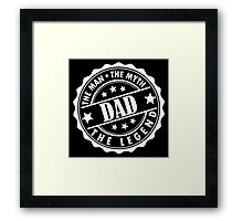 Dad - The Man The Myth The Legend Framed Print