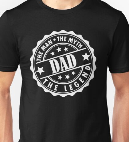 Dad - The Man The Myth The Legend Unisex T-Shirt