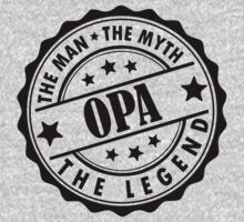Opa - The Man The Myth The Legend by LegendTLab