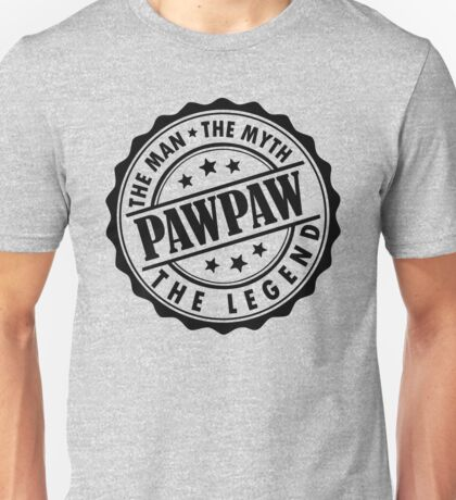 Pawpaw - The Man The Myth The Legend Unisex T-Shirt