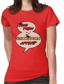 """""""And Then Shawarma After?"""" T-Shirt"""