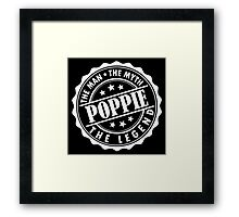 Poppie - The Man The Myth The Legend Framed Print