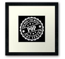 Pop - The Man The Myth The Legend Framed Print