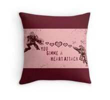 You Gimme a Heart Attack Throw Pillow