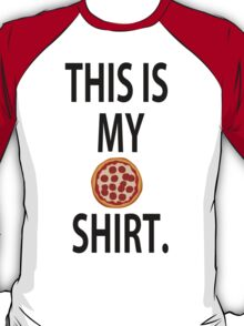 THIS IS MY PIZZA SHIRT  T-Shirt